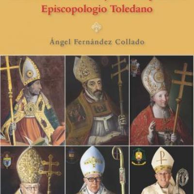 Novedad Colección PETM: Ángel Fernández Collado, Los Arzobispos de Toledo en la Edad Moderna y Contemporánea. Episcopologio toledano