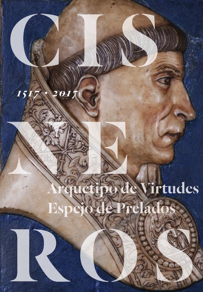 Cisneros : Arquetipo de Virtudes, Espejo de Prelados [Catálogo de la exposición Catedral de Toledo, noviembre 2017 - febrero 2018]