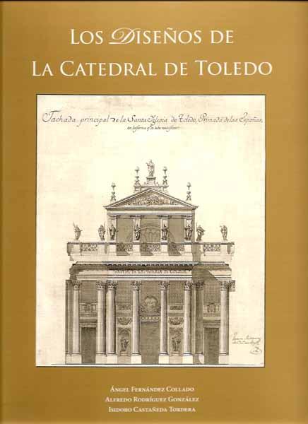 Los Diseños de la Catedral de Toledo. Catálogo de diseños arquitectónicos, artísticos, topográficos y textiles