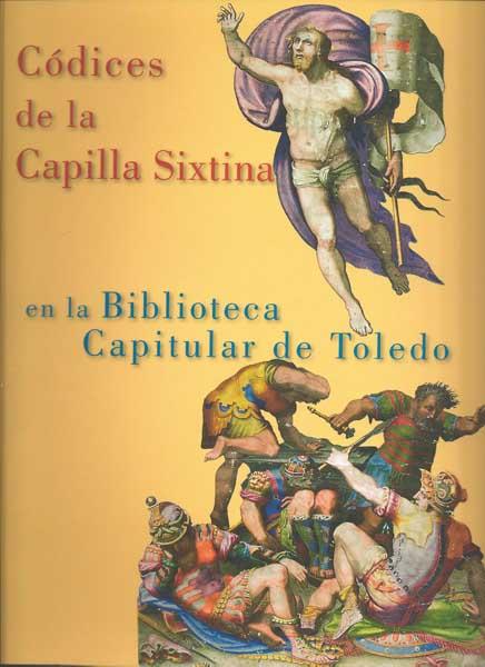 Códices de la Capilla Sixtina en la Biblioteca Capitular de Toledo [catálogo de la exposición celebrada en la Capilla de Reyes Nuevos de la Catedral de Toledo del 25 de junio al 30 de septiembre de 2011]