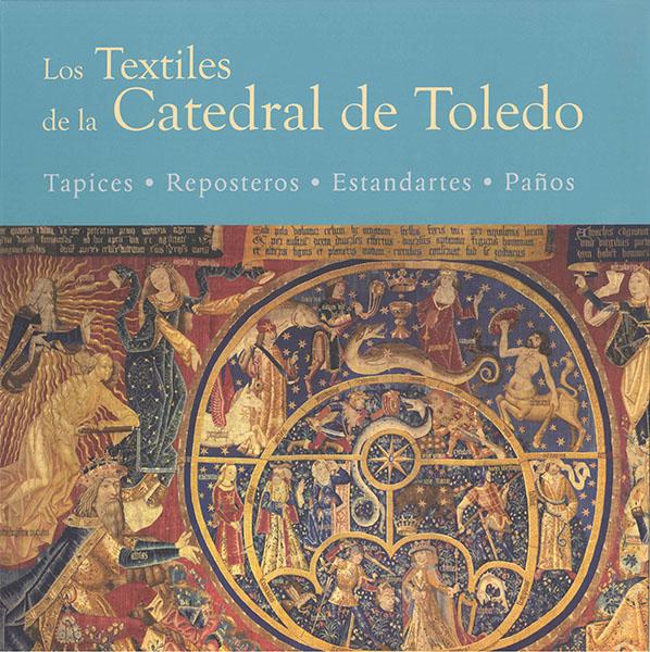 Los textiles de la Catedral de Toledo : I. Tapices, Reposteros, Estandartes, Paños