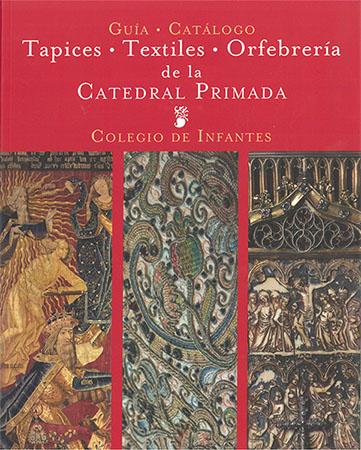Guía Catálogo : Tapices. Textiles. Orfebrería de la Catedral Primada : Colegio de Infantes