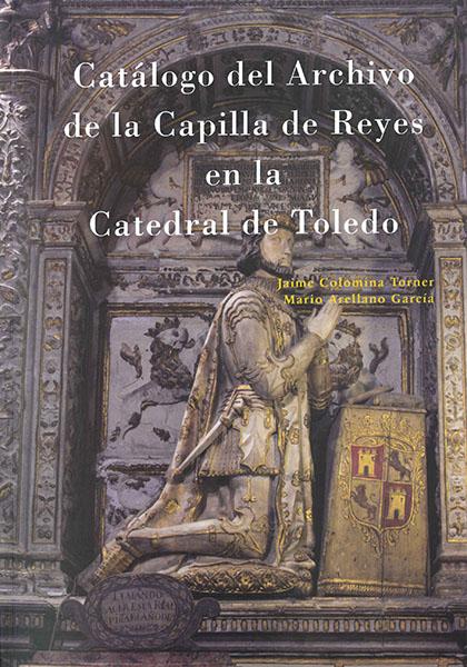 Catálogo del Archivo de la Capilla de Reyes en la Catedral de Toledo