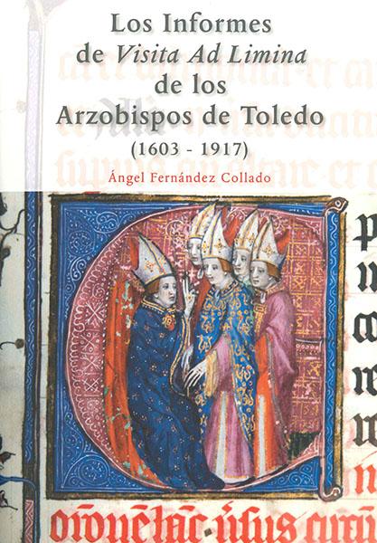 Los Informes de Visita ad Limina de los Arzobispos de Toledo 1603-1917