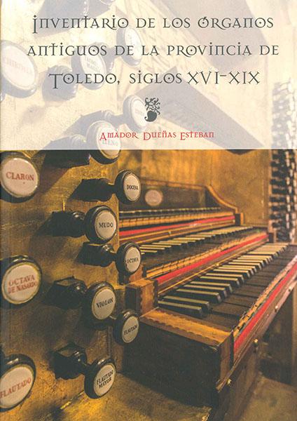 Inventario de los Órganos antiguos de la provincia de Toledo, siglos XVI-XIX