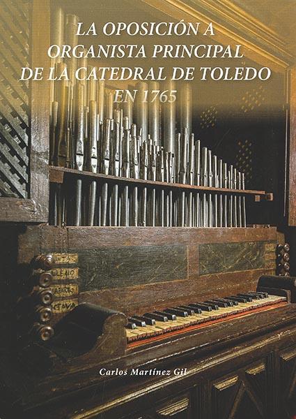 La oposición a organista principal de la Catedral de Toledo en 1765 : Obras de Joaquín Beltrán, Tomás Alfayate, Jaime Torrens, Juan Andrés de Lombida y Mezquía, Félix Máximo López, Benito García y Pedro Santamant