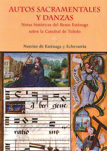 Autos Sacramentales y Danzas : Notas Históricas del Beato Esténaga sobre la Catedral de Toledo