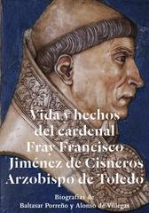 Vida y hechos del Cardenal Fray Francisco Jiménez de Cisneros, Arzobispo de Toledo : Biografías de Baltasar Porreño y Alonso de Villegas